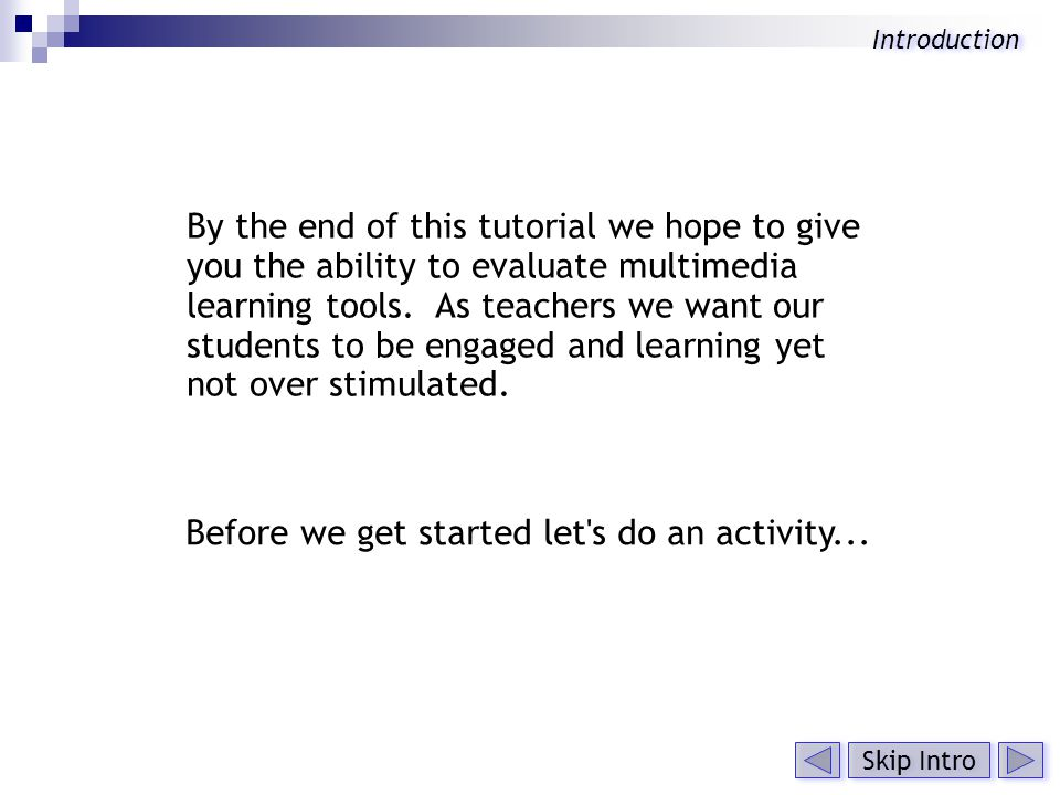 By the end of this tutorial we hope to give you the ability to evaluate multimedia learning tools.