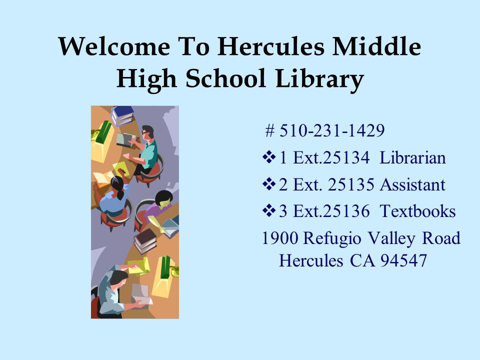 Welcome To Hercules Middle High School Library # 510-231-1429 1 Ext.25134 Librarian 2 Ext. 25135 Assistant 3 Ext.25136 Textbooks 1900 Refugio Valley R