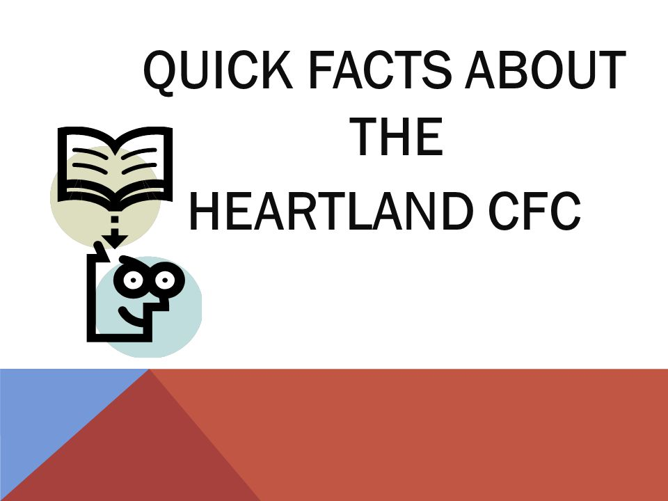 QUICK FACTS ABOUT THE HEARTLAND CFC