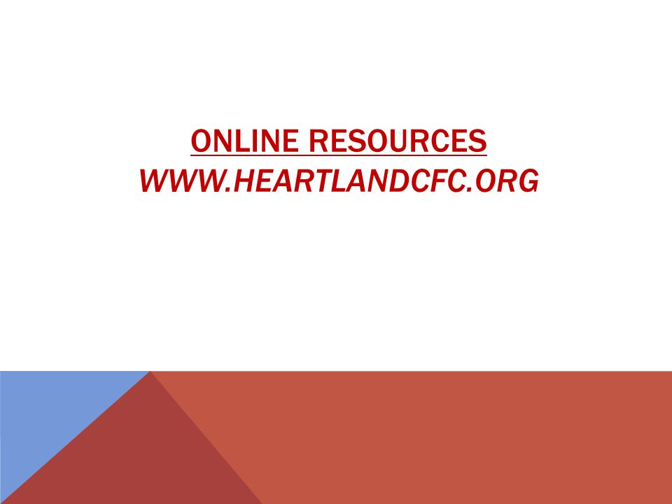 ONLINE RESOURCES WWW.HEARTLANDCFC.ORG