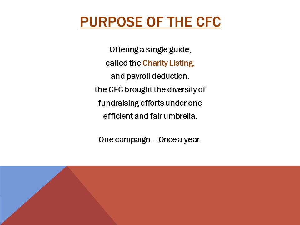 Offering a single guide, called the Charity Listing, and payroll deduction, the CFC brought the diversity of fundraising efforts under one efficient and fair umbrella.