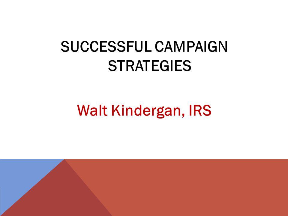 SUCCESSFUL CAMPAIGN STRATEGIES Walt Kindergan, IRS
