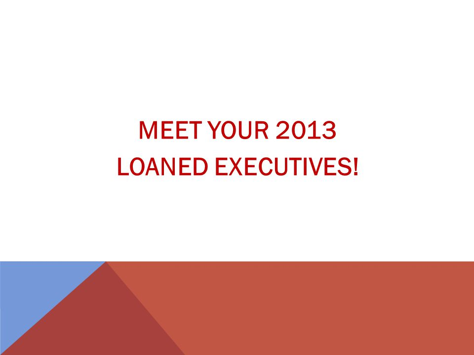 MEET YOUR 2013 LOANED EXECUTIVES!