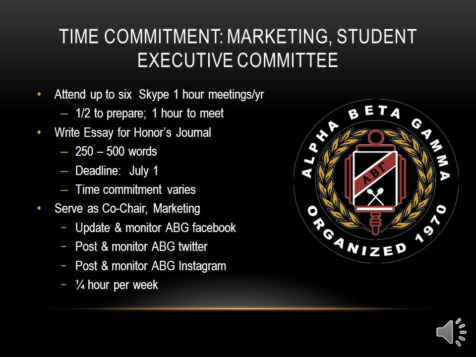 TIME COMMITMENT: SECRETARY, STUDENT EXECUTIVE COMMITTEE Attend up to six Skype 1 hour meetings/yr – ½ hour to prepare; 1 hour to meet – ¾ hour to writ