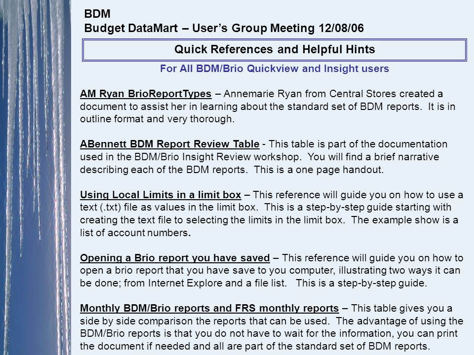 For All BDM/Brio Quickview and Insight users AM Ryan BrioReportTypes – Annemarie Ryan from Central Stores created a document to assist her in learning about the standard set of BDM reports.