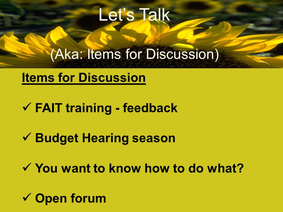 Items for Discussion FAIT training - feedback Budget Hearing season You want to know how to do what.