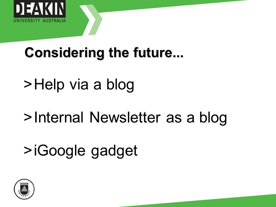 Considering the future... >Help via a blog >Internal Newsletter as a blog >iGoogle gadget