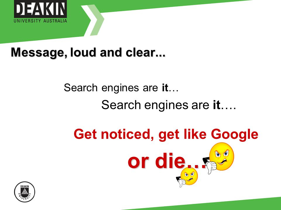 Message, loud and clear... Search engines are it… Search engines are it….