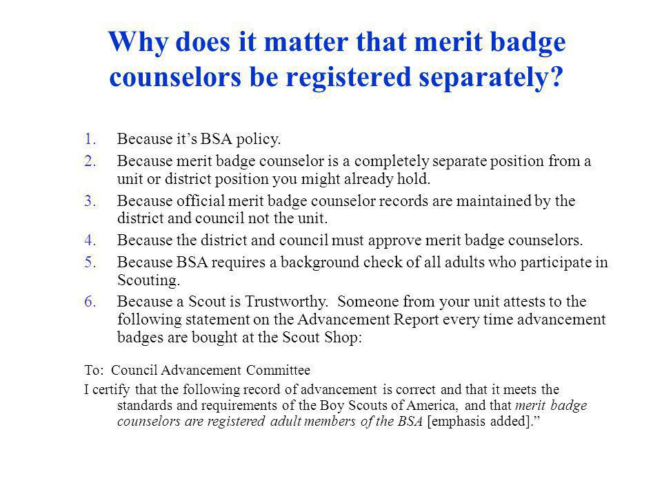 Why does it matter that merit badge counselors be registered separately? 1.Because its BSA policy. 2.Because merit badge counselor is a completely sep