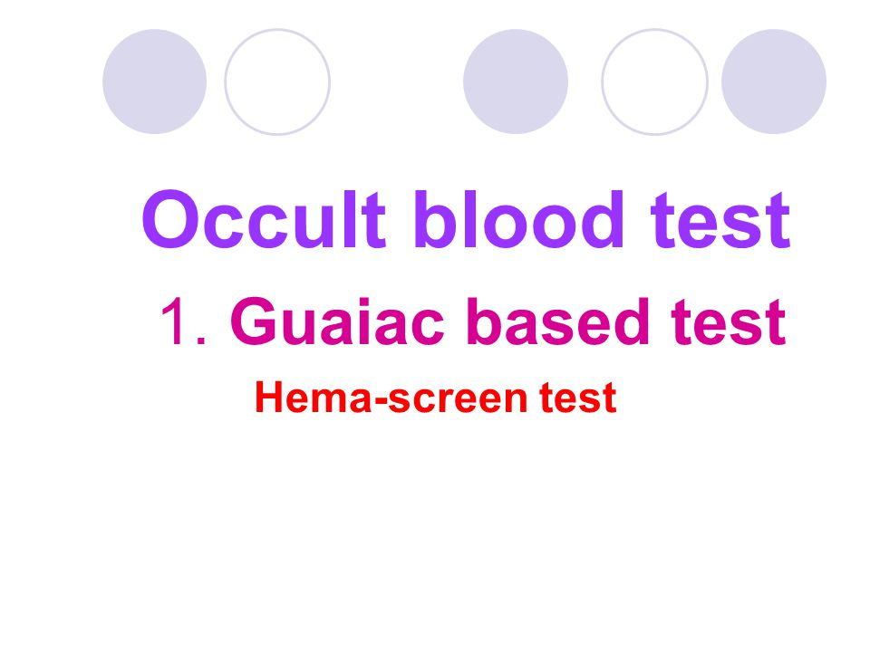 Occult blood test 1. Guaiac based test Hema-screen test
