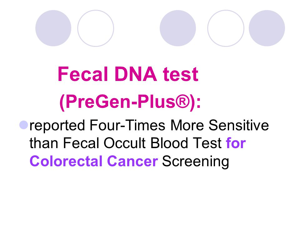 Fecal DNA test (PreGen-Plus®): reported Four-Times More Sensitive than Fecal Occult Blood Test for Colorectal Cancer Screening