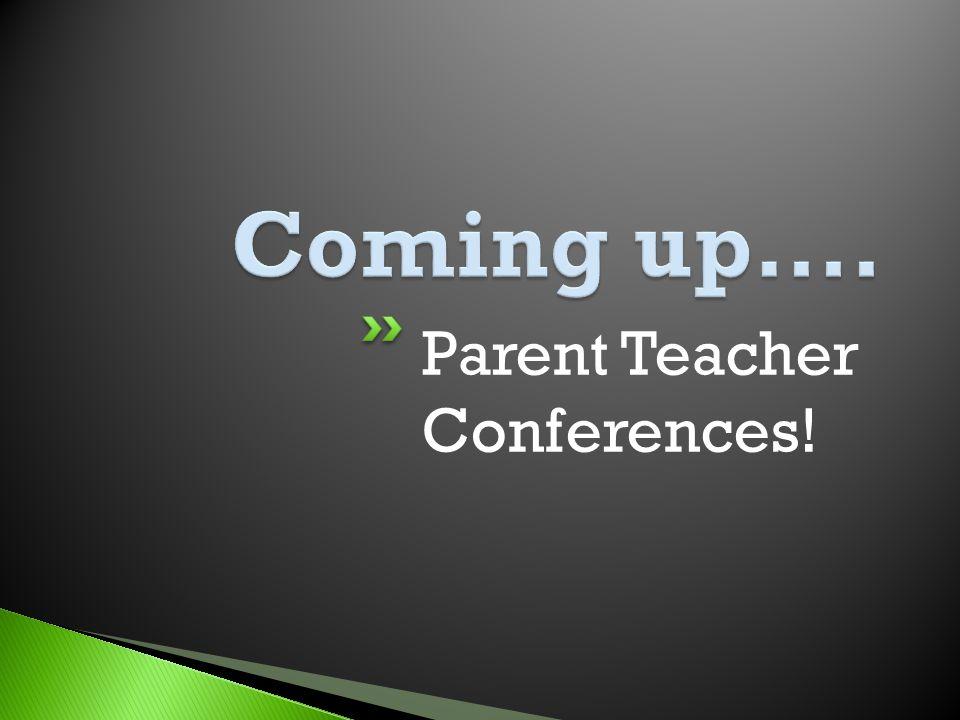 Parent Teacher Conferences!