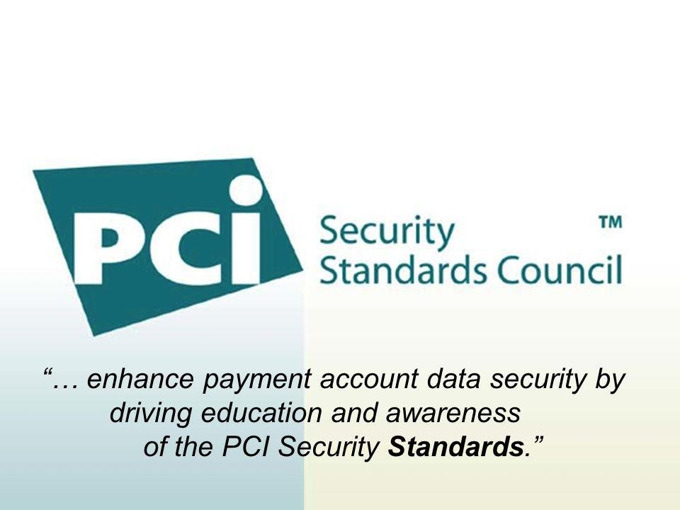 … enhance payment account data security by driving education and awareness of the PCI Security Standards.