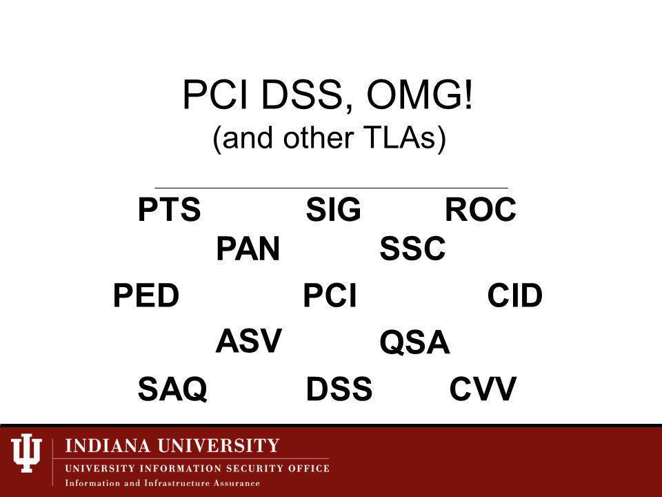 PCI DSS, OMG! (and other TLAs) PCI SSC DSS PAN ASV SAQ QSA CVV ROCSIGPTS PEDCID