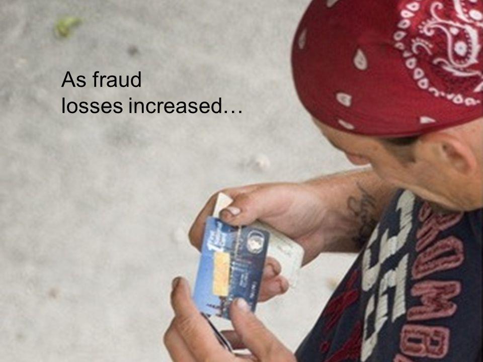 As fraud losses increased…