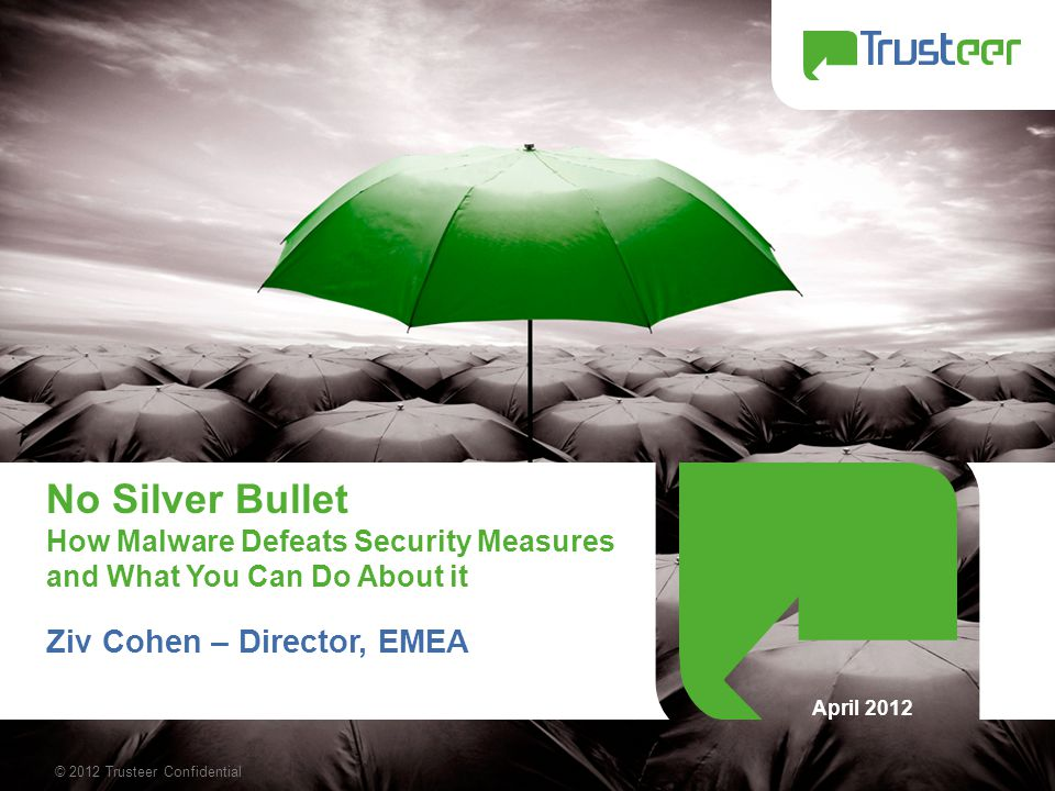 © 2012 Trusteer Confidential 1 No Silver Bullet How Malware Defeats Security Measures and What You Can Do About it Ziv Cohen – Director, EMEA April 20