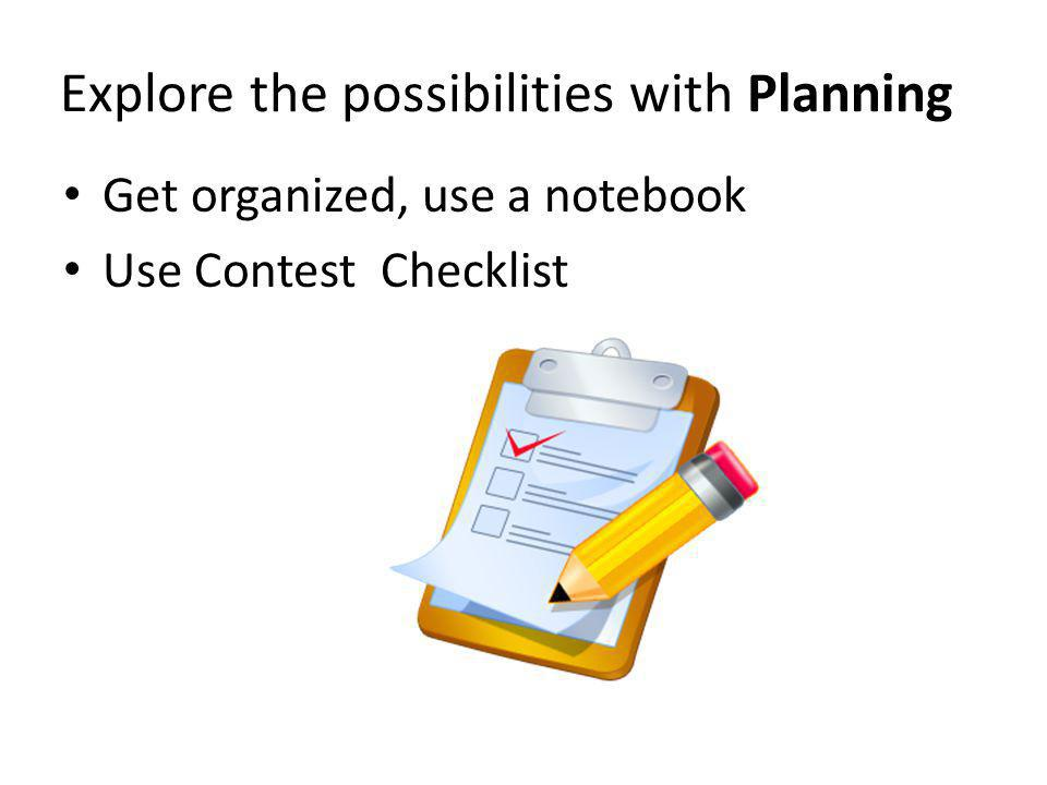 Explore the possibilities with Planning Get organized, use a notebook Use Contest Checklist