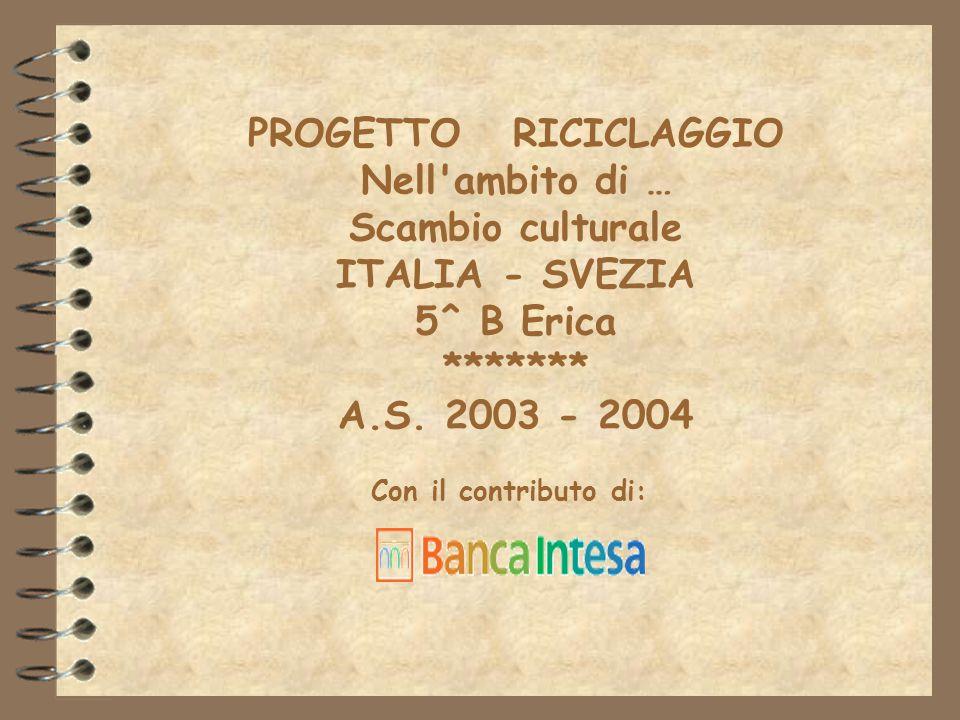 PROGETTO RICICLAGGIO Nell ambito di … Scambio culturale ITALIA - SVEZIA 5^ B Erica ******* A.S.