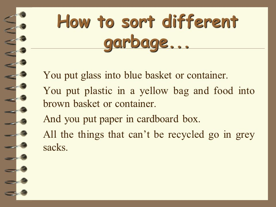 How to sort different garbage... You put glass into blue basket or container.
