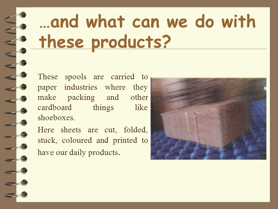 …and what can we do with these products.