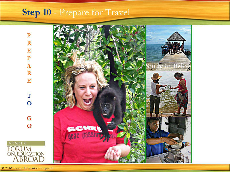 Step 10 - Prepare for Travel P R E P A R E T O G O © 2010 Toucan Education Programs