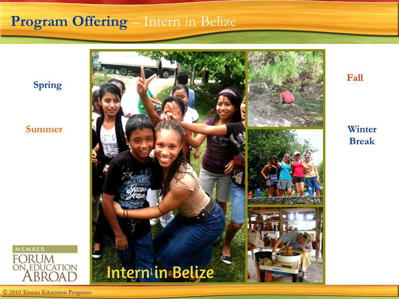 Program Offering – Intern in Belize Spring Summer Fall Winter Break © 2010 Toucan Education Programs
