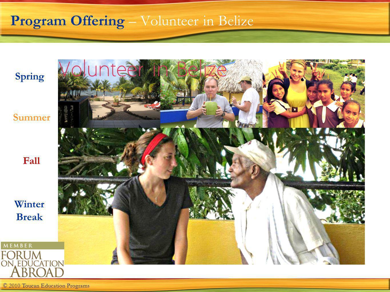 Program Offering – Volunteer in Belize Spring Summer Fall Winter Break © 2010 Toucan Education Programs