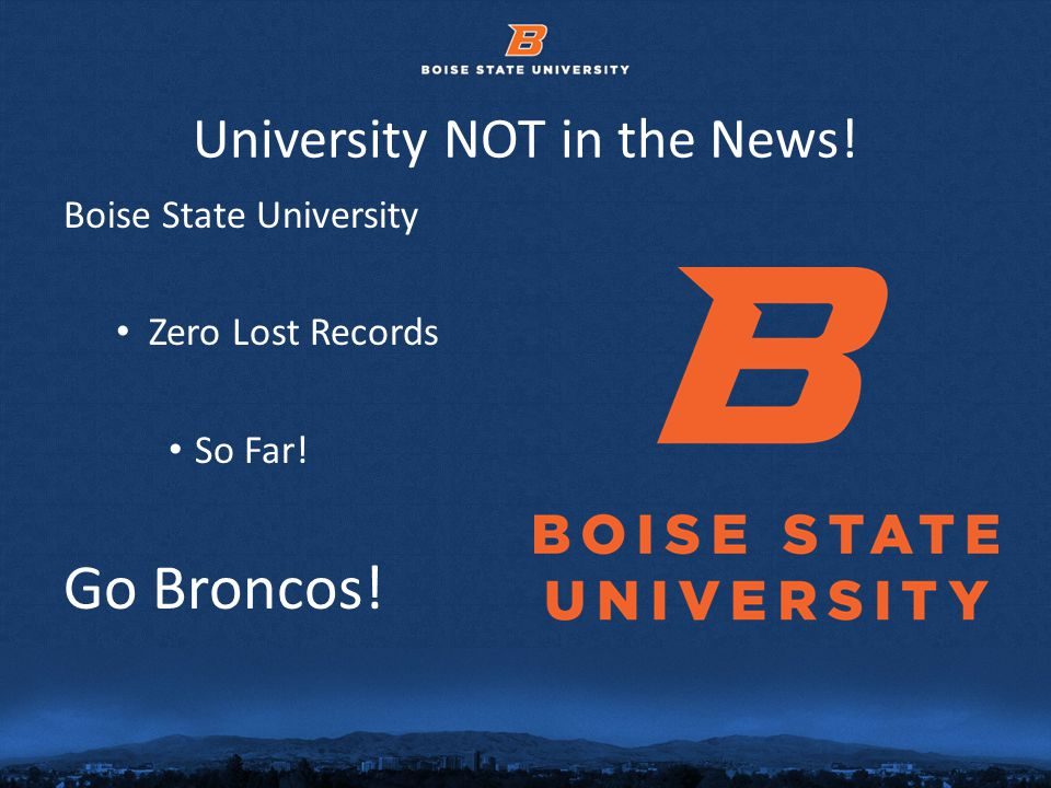 © 2012 Boise State University4 Information We Keep Students, Faculty, Staff, Donors, Contractors Financial Records Grades Credit Card Information Health Care Information Addresses Phone Numbers Insurance Records Social Security Numbers All Protected By Law!