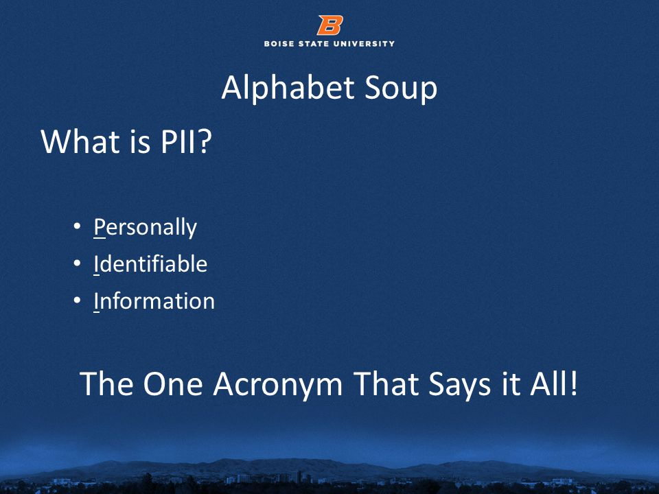© 2012 Boise State University7 Alphabet Soup What is PII.