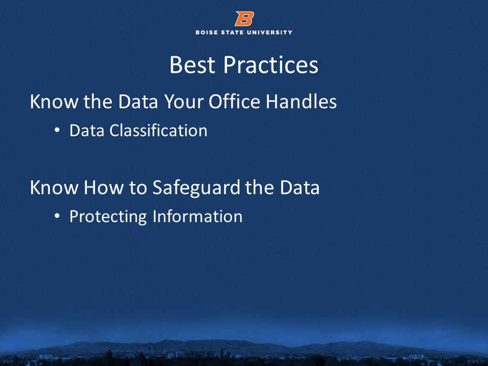 © 2012 Boise State University8 Best Practices Know the Data Your Office Handles Data Classification Know How to Safeguard the Data Protecting Information