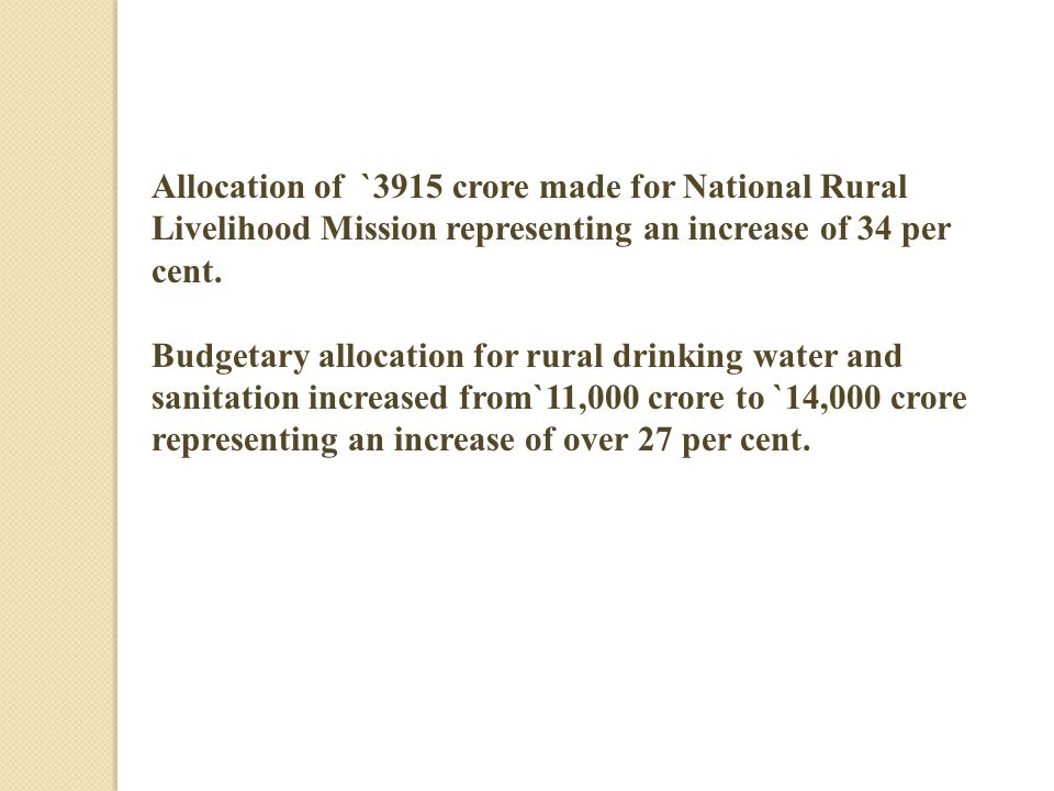 Allocation of `3915 crore made for National Rural Livelihood Mission representing an increase of 34 per cent.