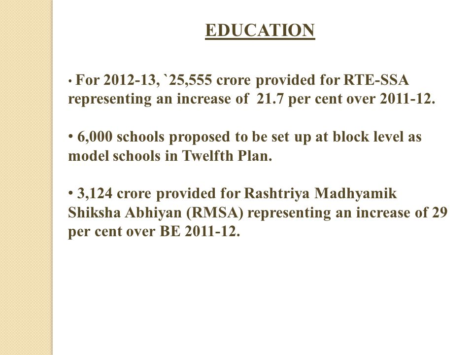 For 2012-13, `25,555 crore provided for RTE-SSA representing an increase of 21.7 per cent over 2011-12.
