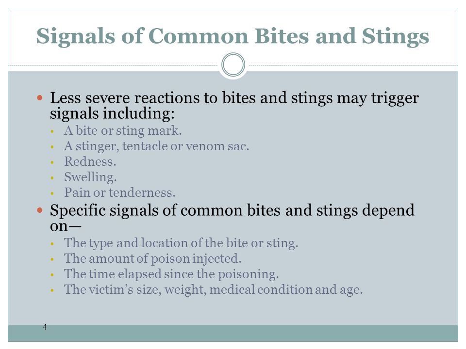 4 Signals of Common Bites and Stings Less severe reactions to bites and stings may trigger signals including: A bite or sting mark. A stinger, tentacl