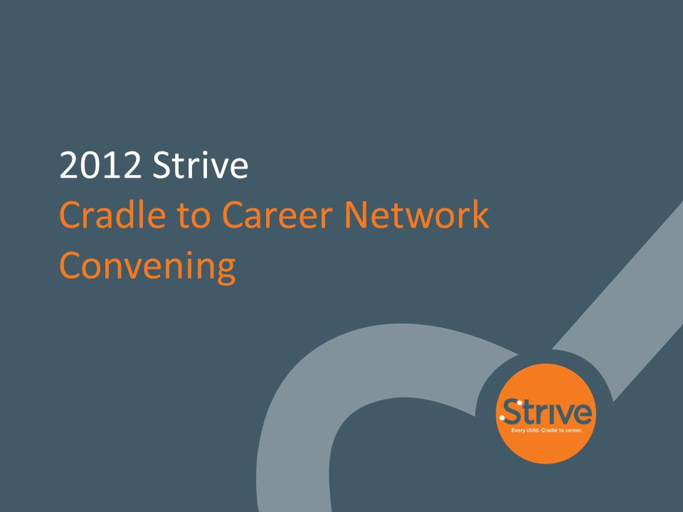 1 2012 Strive Cradle to Career Network Convening