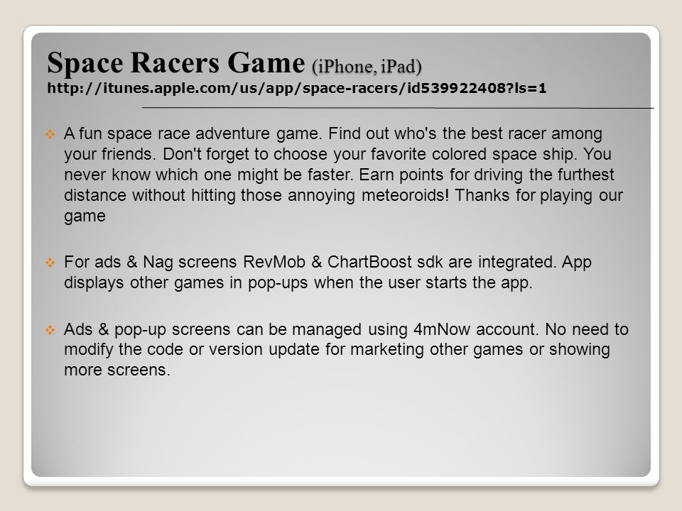 (iPhone, iPad) Space Racers Game (iPhone, iPad) http://itunes.apple.com/us/app/space-racers/id539922408 ls=1 A fun space race adventure game.
