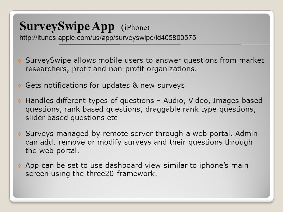SurveySwipe App ( iPhone) http://itunes.apple.com/us/app/surveyswipe/id405800575 SurveySwipe allows mobile users to answer questions from market resea