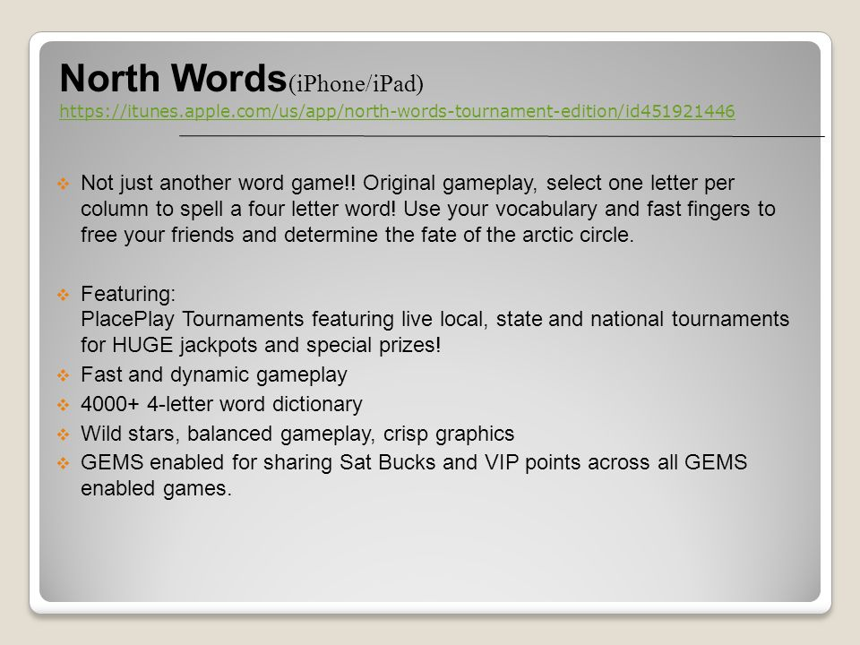 North Words (iPhone/iPad) https://itunes.apple.com/us/app/north-words-tournament-edition/id451921446 Not just another word game!.