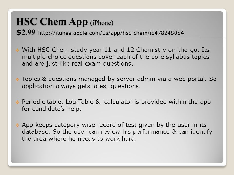 HSC Chem (iPhone) HSC Chem App (iPhone) $ 2.99 http://itunes.apple.com/us/app/hsc-chem/id478248054 With HSC Chem study year 11 and 12 Chemistry on-the