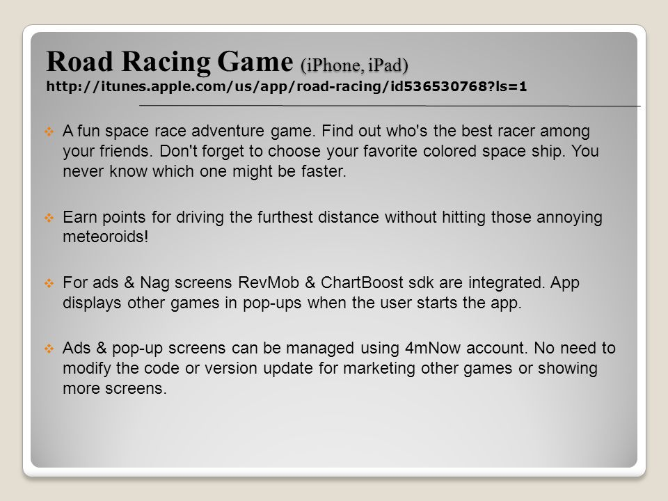 (iPhone, iPad) Road Racing Game (iPhone, iPad) http://itunes.apple.com/us/app/road-racing/id536530768?ls=1 A fun space race adventure game. Find out w