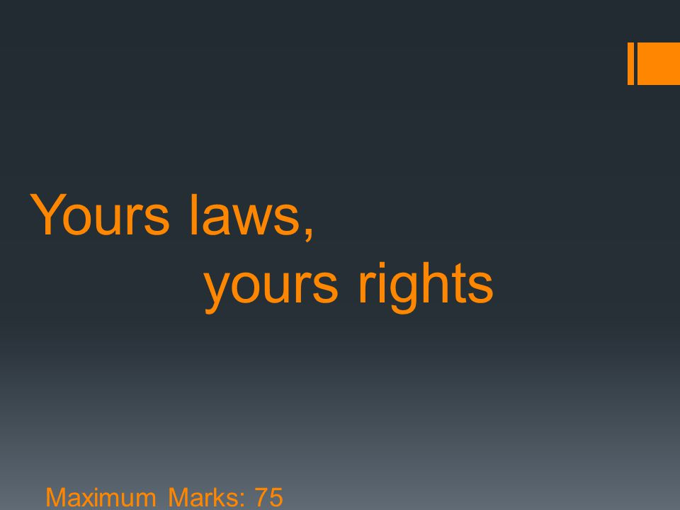 Yours laws, yours rights Maximum Marks: 75