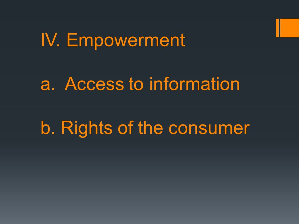 IV. Empowerment a.Access to information b. Rights of the consumer
