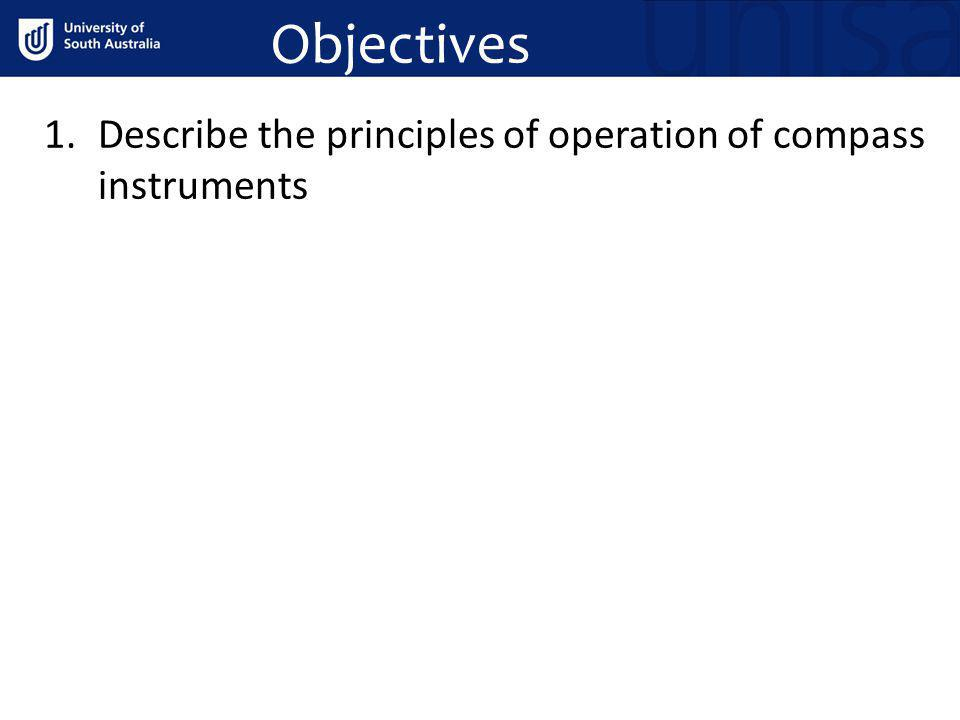Objectives 1.Describe the principles of operation of compass instruments