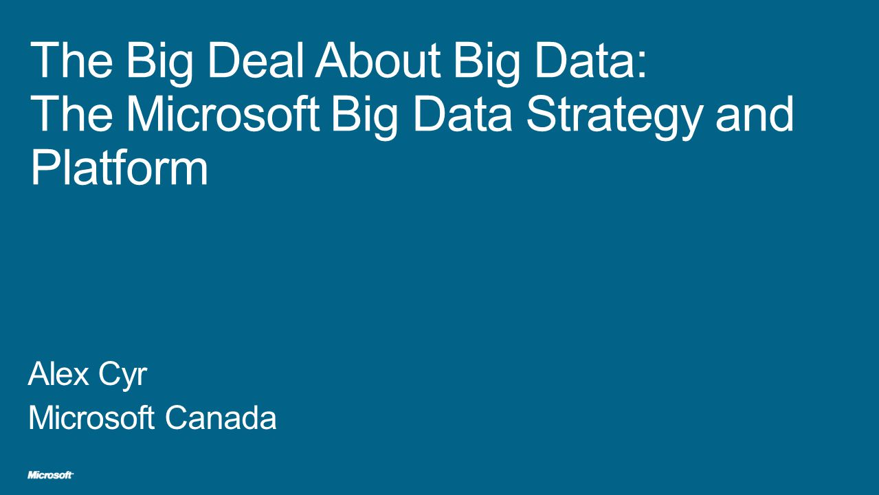 What is Big Data & Whats the Big Deal.What is Microsofts approach to Big Data.