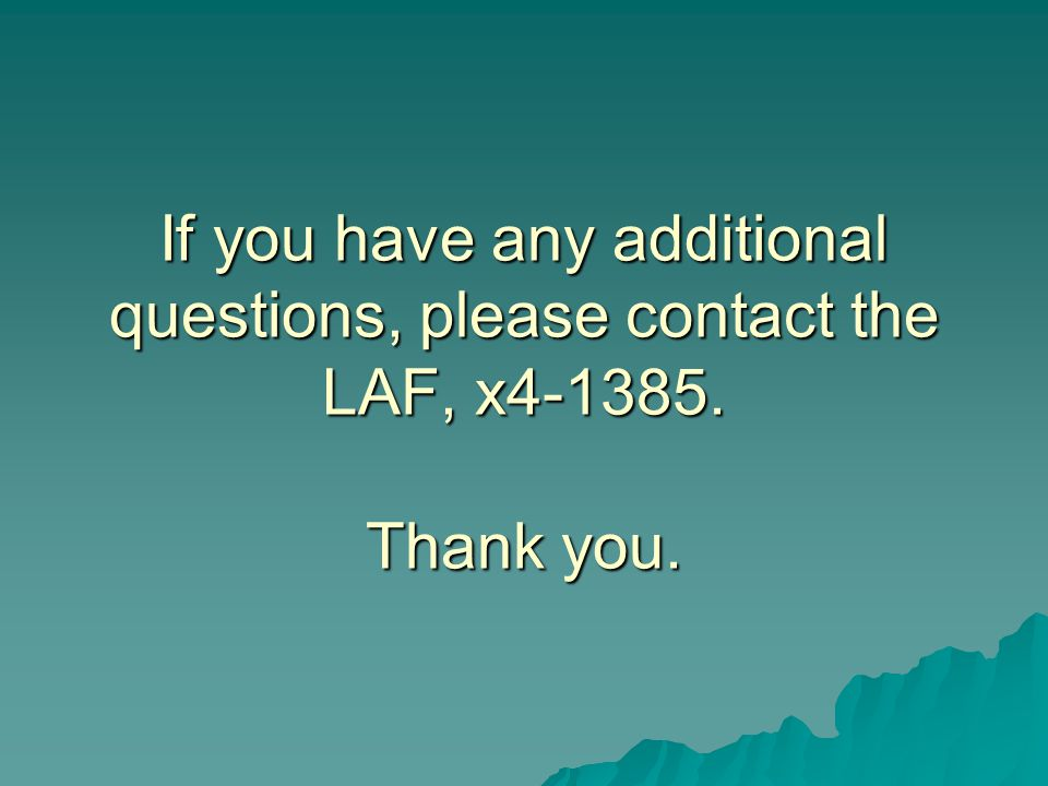If you have any additional questions, please contact the LAF, x4-1385. Thank you.