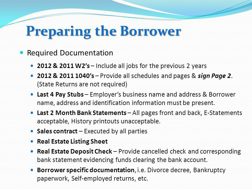 Preparing the Borrower DOS Do contact us as soon as possible to get pre-approved before starting your home search. Do save all bank statements, paystu