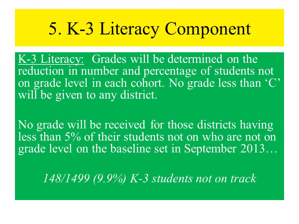 5. K-3 Literacy Component K-3 Literacy: Grades will be determined on the reduction in number and percentage of students not on grade level in each coh