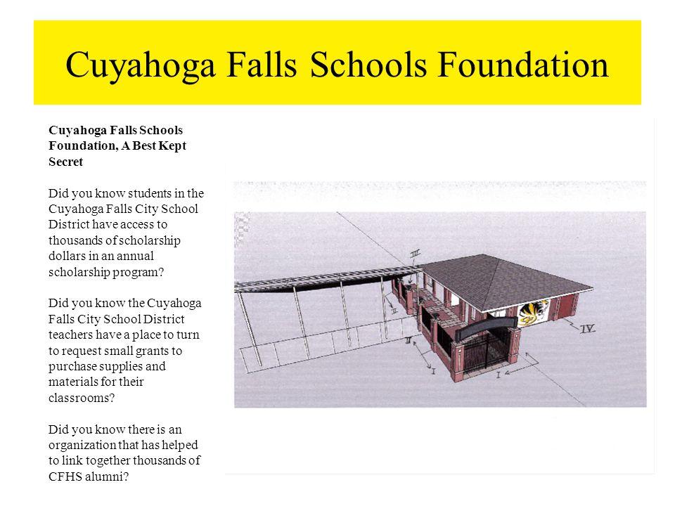 Cuyahoga Falls Schools Foundation Cuyahoga Falls Schools Foundation, A Best Kept Secret Did you know students in the Cuyahoga Falls City School Distri