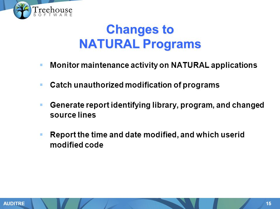 15 AUDITRE Changes to NATURAL Programs Monitor maintenance activity on NATURAL applications Catch unauthorized modification of programs Generate repor