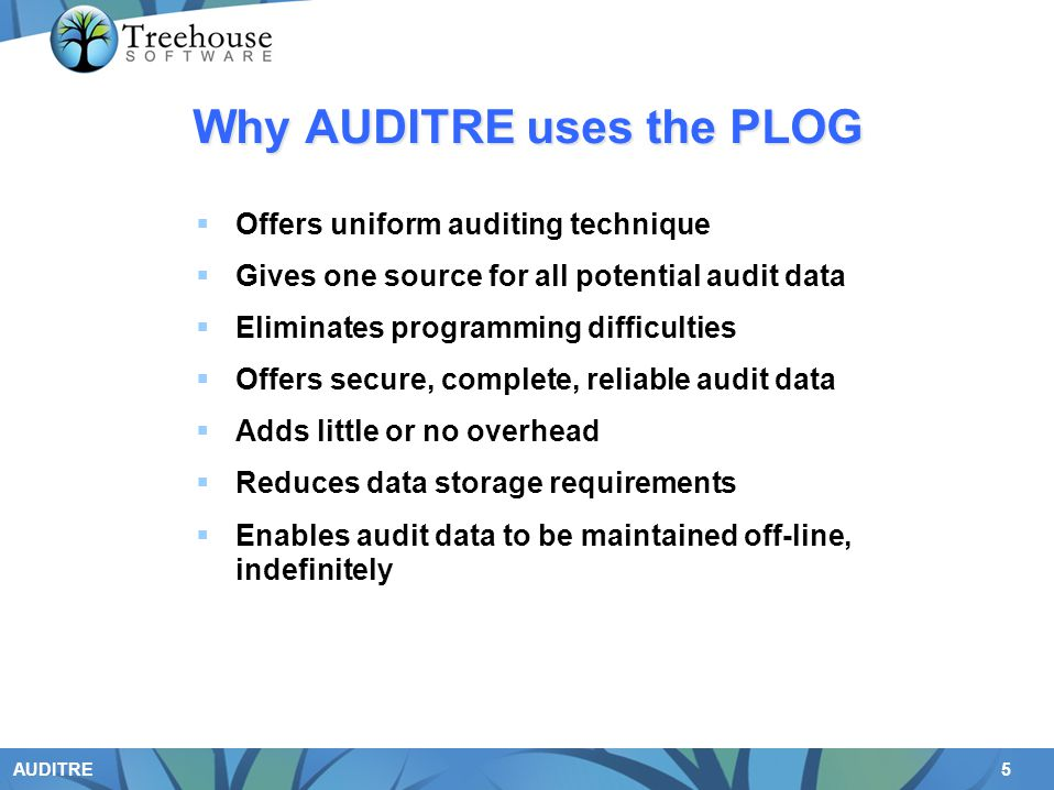 5 AUDITRE Why AUDITRE uses the PLOG Offers uniform auditing technique Gives one source for all potential audit data Eliminates programming difficultie