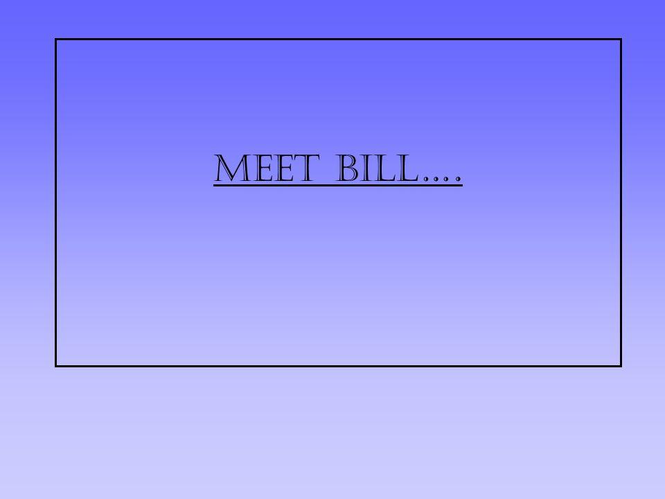 Meet Bill….